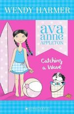Catching a Wave : Ava Anne Appleton Series : Book 3 - Wendy Harmer