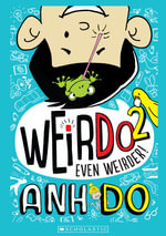 Even Weirder! : WeirDo Series : Book 2 - Anh Do