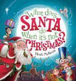 What Does Santa Do When it's Not Christmas? - Heath McKenzie