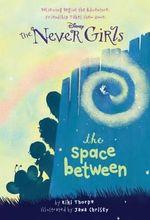 The Space Between : Never Girls Series : Book 2 - Kiki Thorpe