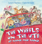 The Wheels on the Ute Go Round and Round - Loraine Harrison