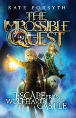 Escape from Wolfhaven Castle : Impossible Quest : Book 1 - Kate Forsyth
