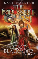 The Beast of Blackmoor Bog : The Impossible Quest : Book 3 - Kate Forsyth