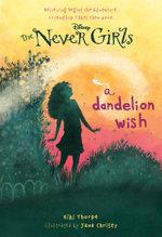A Dandelion Wish : Never Girls - Kiki Thorpe