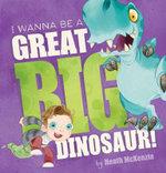 I Wanna be a Great Big Dinosaur! - Heath McKenzie