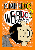 Extra Weird! : WeirDo Series : Book 3 - Anh Do
