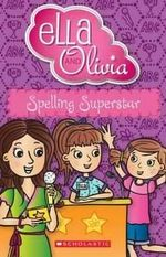 Spelling Superstar : Ella and Olivia Series : Book 14 - Yvette Poshoglian