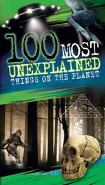 100 Most Unexplained Things on the Planet - Anna Claybourne