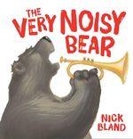 The Very Noisy Bear : Cranky Bear - Nick Bland