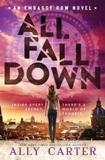 All Fall Down : Embassy Row: Book 1 - Ally Carter