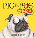 Pig the Fibber : Pig the Pug - Aaron Blabey