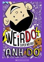 Super Weird : WeirDo : Book 4 - Anh Do