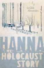 Hanna : My Holocaust Story - Goldie Alexander
