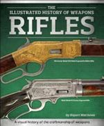 Rifles : Illustrated History of Weapons Series - Rupert Matthews