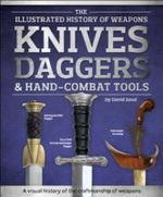 Knives, Daggers & Hand-Combat Tools : The Illustrated History if Weapons Series - David Soud