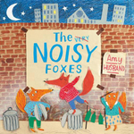 The Very Noisy Foxes - Amy Husband