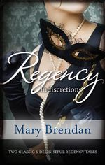 Regency Indiscretions : The Unknown Wife/A Scandalous Marriage - Mary Brendan