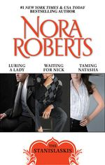 Taming Natasha / Luring A Lady / Waiting For Nick : The Stanislaskis Collection 1 - Nora Roberts