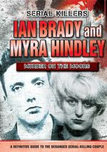 Ian Brady and Myra Hindley : Murder of the Moors