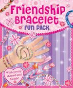 Friendship Bracelets Fun Pack : with Pretty Threads and Beads