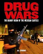 Drug Wars : The Bloody Reign of the Mexican Cartels - Al Cimino