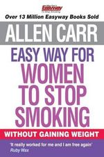 Easy Way for Women to Stop Smoking : Allen Carr Easyway Series