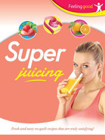 Super Juicing Feeling Good : Feeling Good
