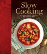 Slow Cooking : The Ultimate Selection of Indulgent Mouth-Watering Recipes