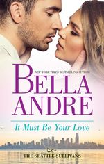 It Must be Your Love - Bella Andre