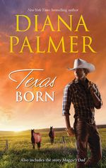 Texas Born : Also includes the story Maggie's Dad - Diana Palmer