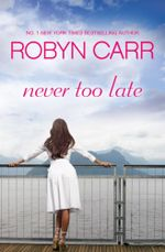 Never Too Late : Order this book and receive Four Friends for free!* - Robyn Carr