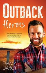 Outback Heroes/the Outback Marriage Ransom/the Outback Wedding Takeover/the Outback Bridal Rescue - Emma Darcy