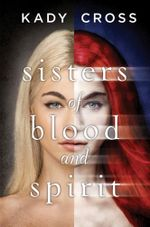 Sisters of Blood and Spirit : Sisters of Blood and Spirit : Book 1 - Kady Cross