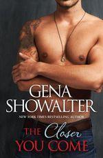 The Closer You Come - Gena Showalter