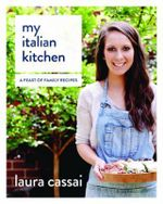 My Italian Kitchen : A Feast of Family Recipes - Laura Cassai