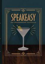 Speakeasy : 200 Underground Cocktails - Benny Roff