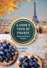 A Cook's Tour of France - Gabriel Gate