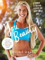 You Beauty! : A Manual to Creating a Better You, Every Single Day - Tiffiny Hall