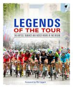 Legends of the Tour : The Hottest, Toughest and Fastest Riders of This Decade - Alex Hinds