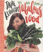 The Big Book of Fabulous Food : 165 Healthy, Flavour-Packed Recipes - Jane Kennedy
