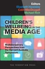 Children's Wellbeing in the Media Age : Multidisciplinary Perspectives from the Harvard-Australia Symposium