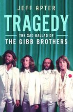 Tragedy - The Sad Ballad of The Gibb Brothers - Jeff Apter