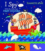 First Colours : I Spy With My Little Eye - Jeannette Rowe