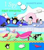 First Opposites : I Spy With My Little Eye - Jeannette Rowe