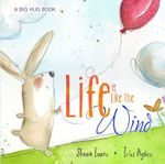 Life Is Like The Wind : A Big Hug Book - Shona Innes