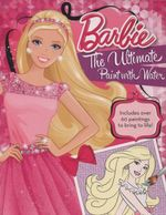 Barbie The Ultimate Paint With Water - The Five Mile Press