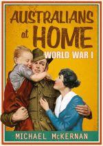 Australians at Home : World War I - Michael McKernan