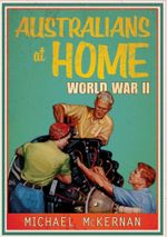Australians at Home : World War II - Michael McKernan