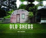 Australian Photographic Gallery - Old Sheds - Noel Butcher