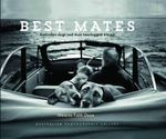 Australian Photographic Gallery - Best Mates : Australian Dogs and Their Two-Legged Friends - Melanie Faith Dove